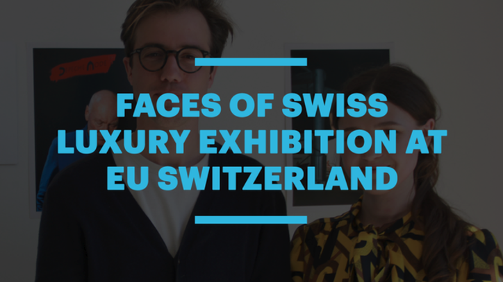 Faces of Swiss Luxury Exhibition at EU Switzerland