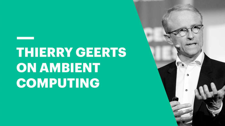 Google Country Director, Belgium & Luxembourg, Thierry Geerts on Ambient Computing